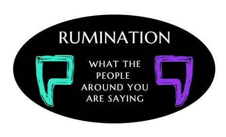 Rumination - What the people around you are saying